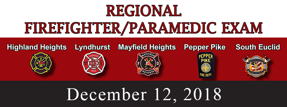 Regional Firefighter (Highland Heights, Lyndhurst, Mayfield Heights, Pepper Pike, South Euclid) / Paramedic Exam - December 12th 2018